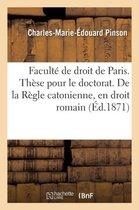 Faculte de Droit de Paris. These Pour Le Doctorat. de la Regle Catonienne, En Droit Romain
