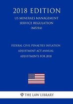 Federal Civil Penalties Inflation Adjustment ACT Annual Adjustments for 2018 (Us Mine Safety and Health Administration Regulation) (Msha) (2018 Edition)
