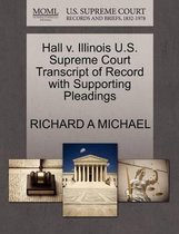 Hall V. Illinois U.S. Supreme Court Transcript of Record with Supporting Pleadings