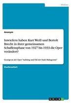 Inwiefern haben Kurt Weill und Bertolt Brecht in ihrer gemeinsamen Schaffensphase von 1927 bis 1933 die Oper verandert?