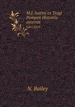M.J. Justini Ex Trogi Pompeii Historiis Externis Libri XLIV