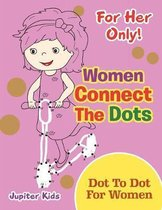 For Her Only! Women Connect the Dots