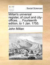 Millan's Universal Register, of Court and City-Offices. ... Fourteenth Edition, to 1 Jan. 1755