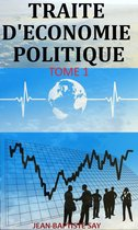 TRAITE D'ÉCONOMIE POLITIQUE: Tome 1