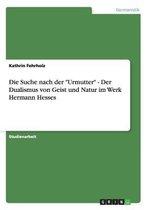 Die Suche nach der Urmutter - Der Dualismus von Geist und Natur im Werk Hermann Hesses