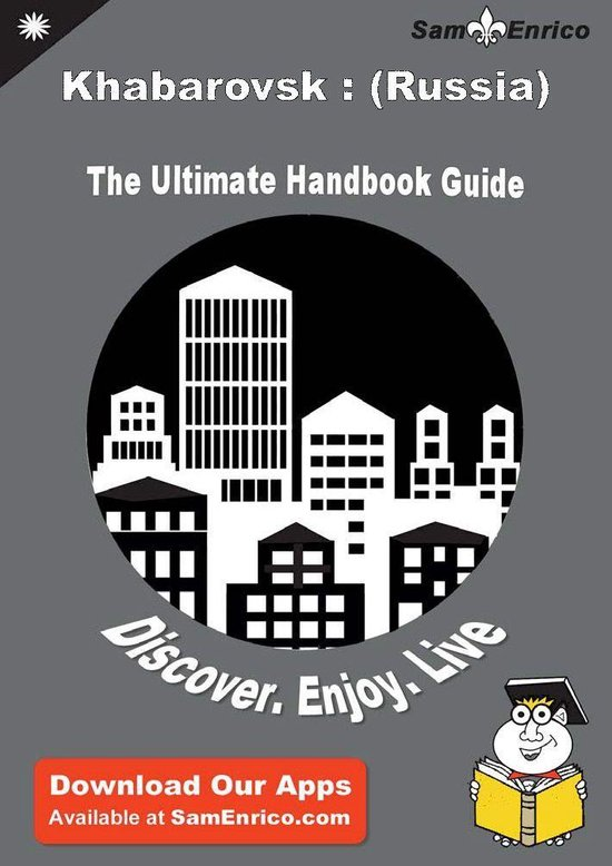 Ultimate Handbook Guide to Khabarovsk : (Russia) Travel Guide