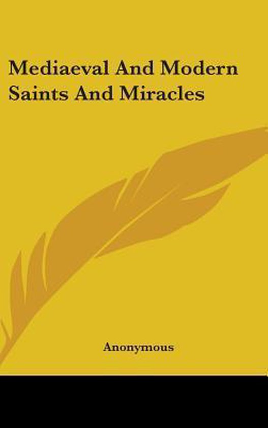 Mediaeval and Modern Saints and Miracles
