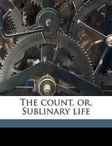 The Count, Or, Sublinary Life Volume 1