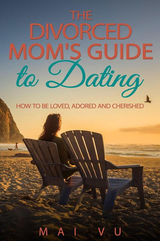 The Divorced Mom's Guide to Dating