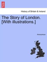 The Story of London. [With Illustrations.]