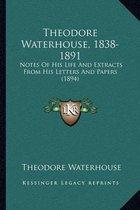 Theodore Waterhouse, 1838-1891