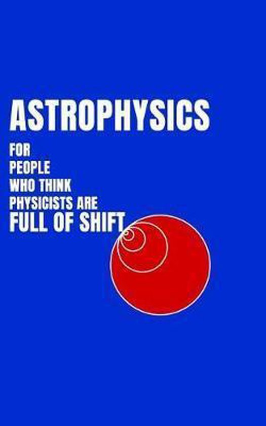 Boek cover Astrophysics for People Who Think Physicists Are Full of Shift van Christopher R Brown (Paperback)