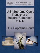 U.S. Supreme Court Transcript of Record Robertson V. U S