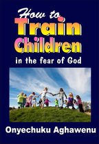 Omslag How To Train Children In The Fear Of God