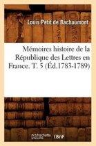 Memoires histoire de la Republique des Lettres en France. T. 5 (Ed.1783-1789)