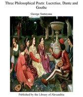Three Philosophical Poets Lucretius, Dante and Goethe