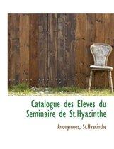 Catalogue Des Eleves Du S Minaire de St.Hyacinthe