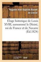 Eloge historique de Louis XVIII, surnomme le Desire, roi de France et de Navarre