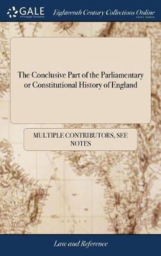 The Conclusive Part of the Parliamentary or Constitutional History of England