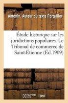 Etude historique sur les juridictions populaires. Le Tribunal de commerce de Saint-Etienne