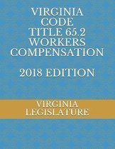 Virginia Code Title 65.2 Workers Compensation 2018 Edition