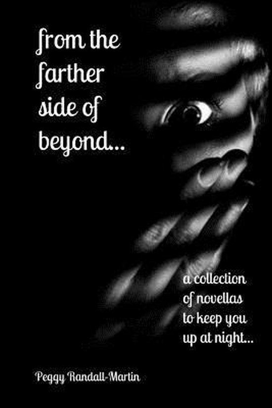 From the Farther Side of Beyond (a Collection of Novellas to Keep You Up at Night)