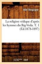 La religion vedique d'apres les hymnes du Rig-Veda. T. 1 (Ed.1878-1897)