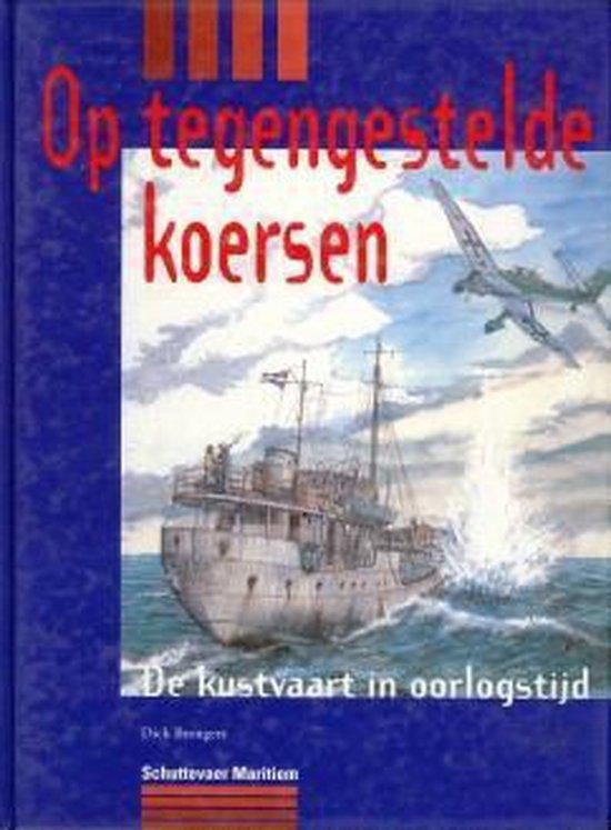 OP TEGENGESTELDE KOERSEN DE KUSTVAART IN OORLOGSTIJD - Dick Brongers pdf epub