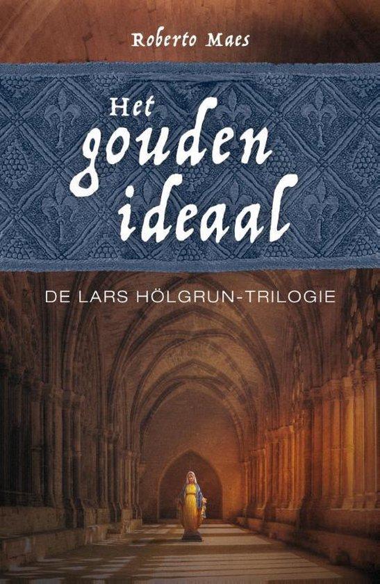 De Lars Hölgrun trilogie 1 - Het gouden ideaal - Roberto Maes  