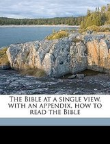 The Bible at a Single View, with an Appendix, How to Read the Bible
