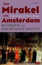 Het mirakel van Amsterdam. Biografie van een betwiste devotie