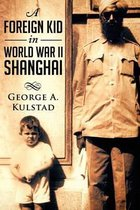 A Foreign Kid in World War II Shanghai