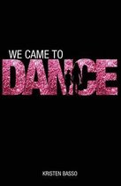 We Came to Dance