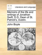 Memoirs of the Life and Writings of Jonathan Swift, D.D. Dean of St. Patrick's, Dublin.