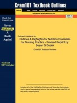 Outlines & Highlights for Nutrition Essentials for Nursing Practice - Revised Reprint by Susan G Dudek