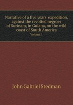 Narrative of a Five Years' Expedition, Against the Revolted Negroes of Surinam, in Guiana, on the Wild Coast of South America Volume 1
