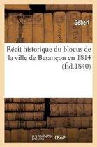 Recit historique du blocus de la ville de Besancon en 1814