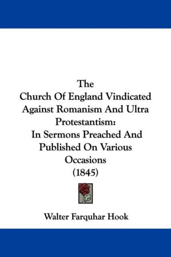 The Church of England Vindicated Against Romanism and Ultra Protestantism