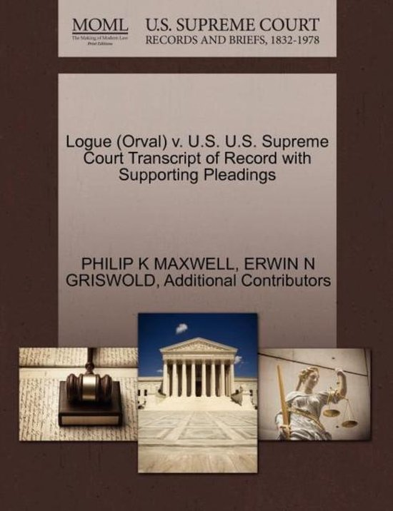 Boek cover Logue (Orval) V. U.S. U.S. Supreme Court Transcript of Record with Supporting Pleadings van Philip K Maxwell (Paperback)