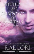 Within the Shadows of Mortals