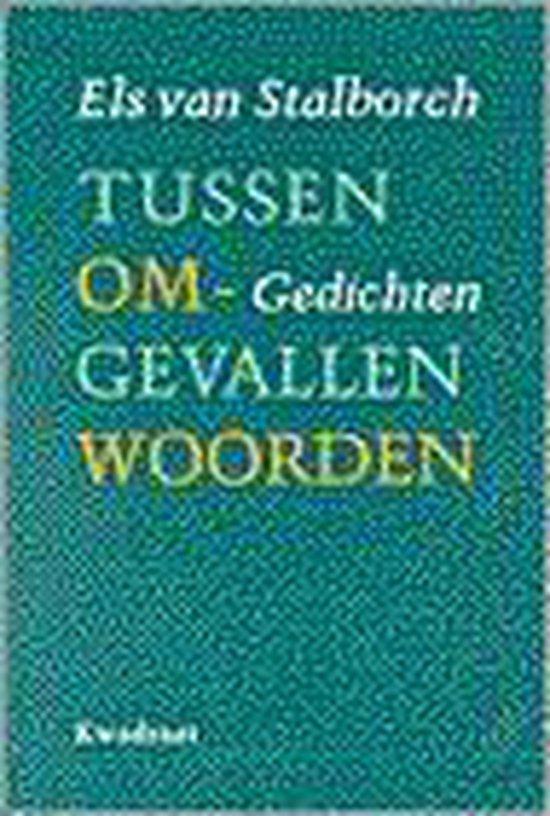 TUSSEN OMGEVALLEN WOORDEN - Els van Stalborch |