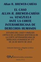 El Caso Allan R. Brewer-Carias vs. Venezuela Ante La Corte Interamericana de Derechos Humanos. Estudio del Caso y Analisis Critico de La Errada Sentencia de La Corte Interamericana de Derechos Humanos N 277 de 26 de Mayo de 2014