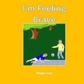 I'm Feeling Brave