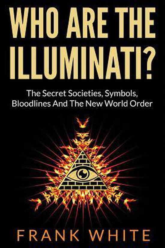 Boek cover Who Are the Illuminati? the Secret Societies, Symbols, Bloodlines and the New World Order van Frank White (Paperback)