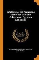 Catalogue of the Remaining Part of the Valuable Collection of Egyptian Antiquities