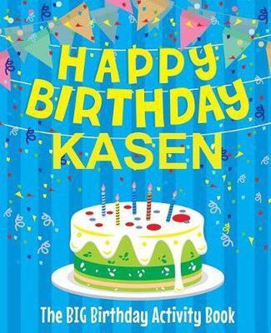 Happy Birthday Kasen - The Big Birthday Activity Book