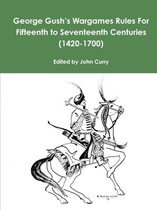 George Gush's Wargames Rules for Fifteenth to Seventeenth Centuries (1420-1700)