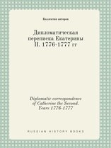 Diplomatic Correspondence of Catherine the Second. Years 1776-1777