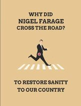 Why Did Nigel Farage Cross the Road? to Restore Sanity to Our Country