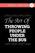 The Art of Throwing People Under the Bus